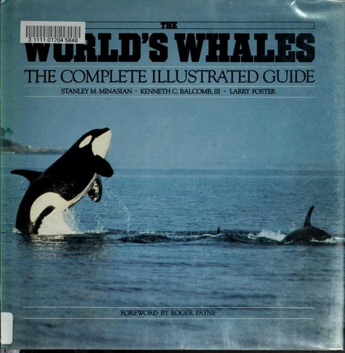 The world's whales:the complete illustrated guide by Stanley M. Minasian