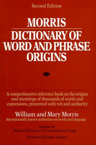 Morris dictionary of word and phrase origins