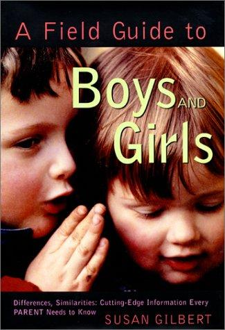 A Field Guide to Boys and Girls : Differences, Similarities