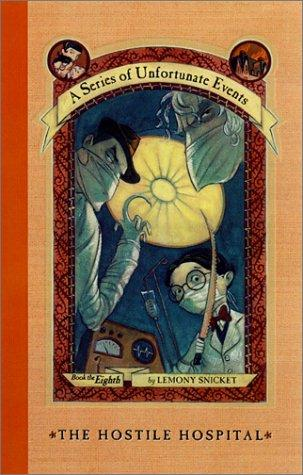 The Hostile Hospital (A Series of Unfortunate Events, Book 8)