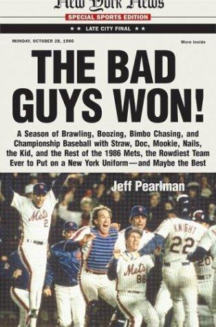 Download The Bad Guys Won! A Season of Brawling, Boozing, Bimbo-chasing, and Championship Baseball with Straw, Doc, Mookie, Nails, The Kid, and the Rest of the 1986 Mets, the Rowdiest Team Ever to Put on a New York Uniform–and Maybe the Best