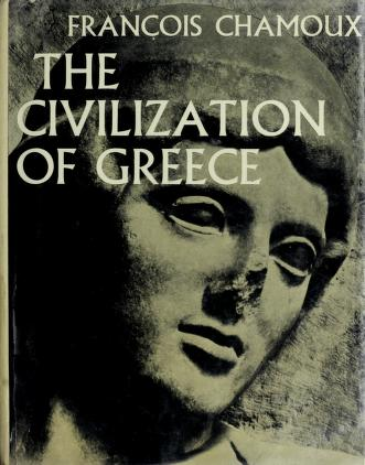 Cover of: The civilization of Greece | François Chamoux
