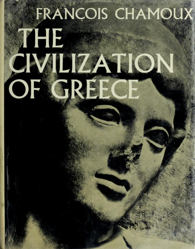 The civilization of Greece by François Chamoux