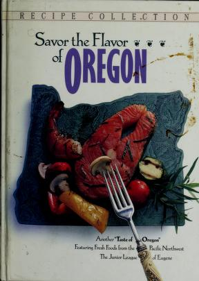 Savor The Flavor Of Oregon A Cookbook Junior League Of Eugene Free Download Borrow And Streaming Internet Archive