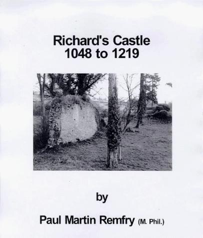 Richard's Castle, 1048 to 1219 by Paul Martin Remfry
