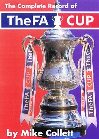 The Complete Record of the FA Cup by Mike Collett
