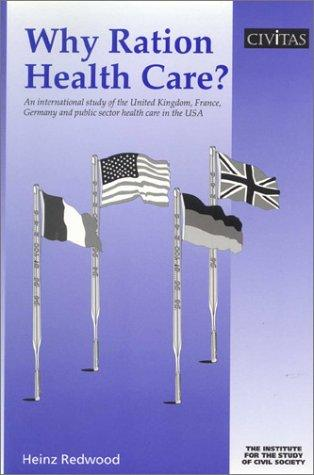 Why Ration Health Care? (Civil Society) by Heinz Redwood