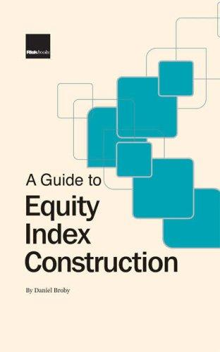 A Guide to Equity Index Construction by Daniel Broby