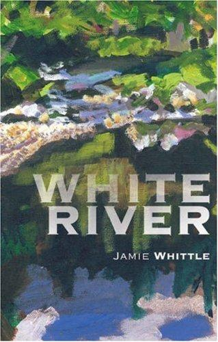 White River by Jamie Whittle, Jo Darling, Alistair McIntosh