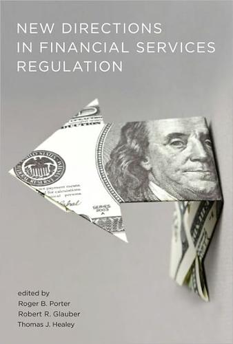 New directions in financial services regulation by Roger B. Porter, Robert R. Glauber, Thomas J. Healey