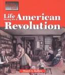 Life during the American Revolution by Stuart A. Kallen