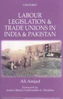 Labour legislation and trade unions in India and Pakistan by Ali Amjad