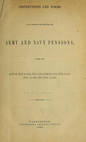 Instructions and forms to be observed in applying for Army and Navy pensions by United States. Pension Bureau.