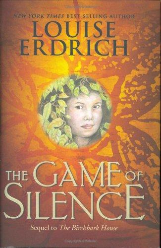The Game of Silence (Ala Notable Children's Books. Middle Readers) by Louise Erdrich
