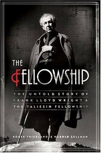 Image 0 of The Fellowship: The Untold Story of Frank Lloyd Wright and the Taliesin Fellowsh